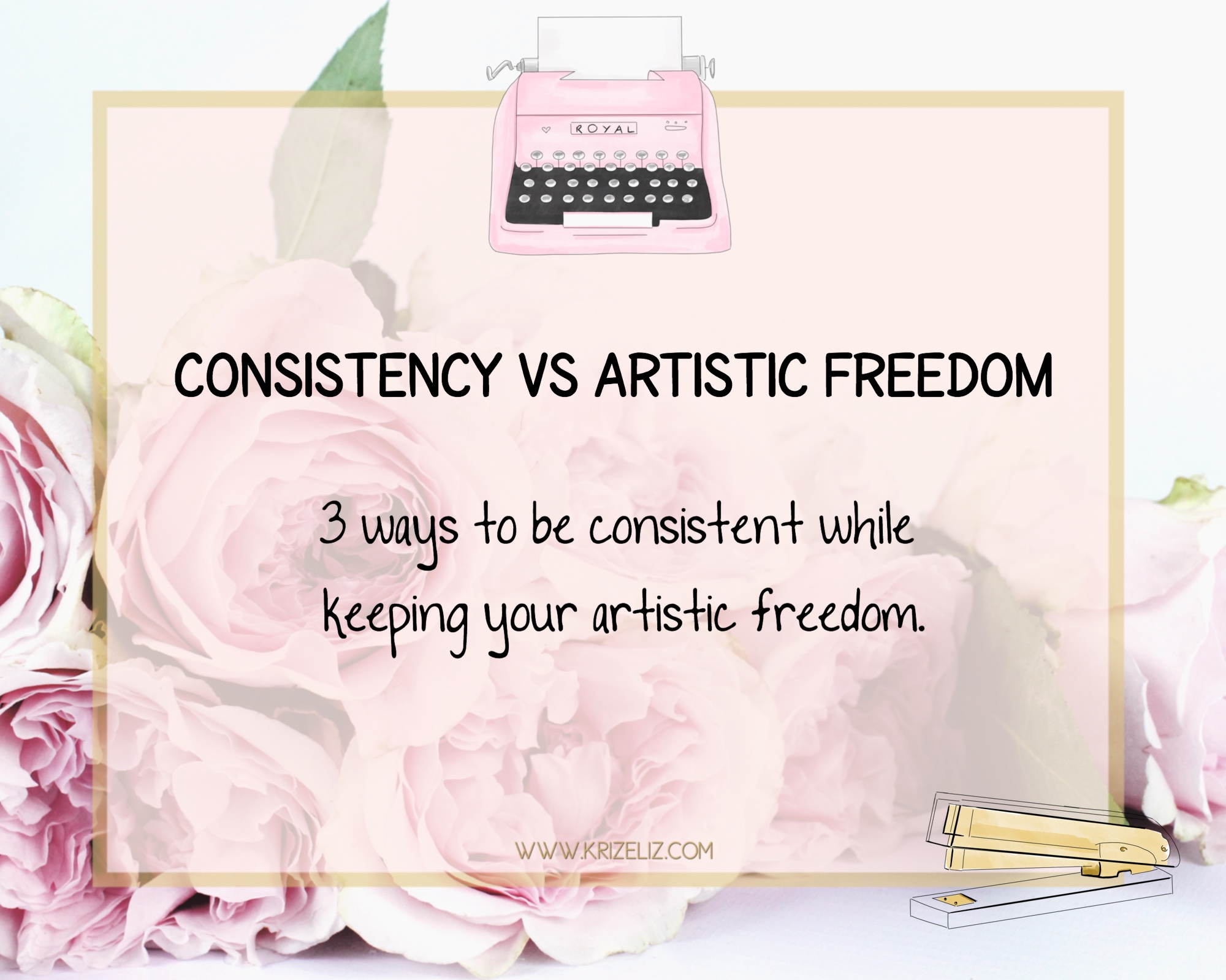 Consistency Vs Artistic Freedom: 3 Ways To Be Consistent While Keeping your Artistic Freedom