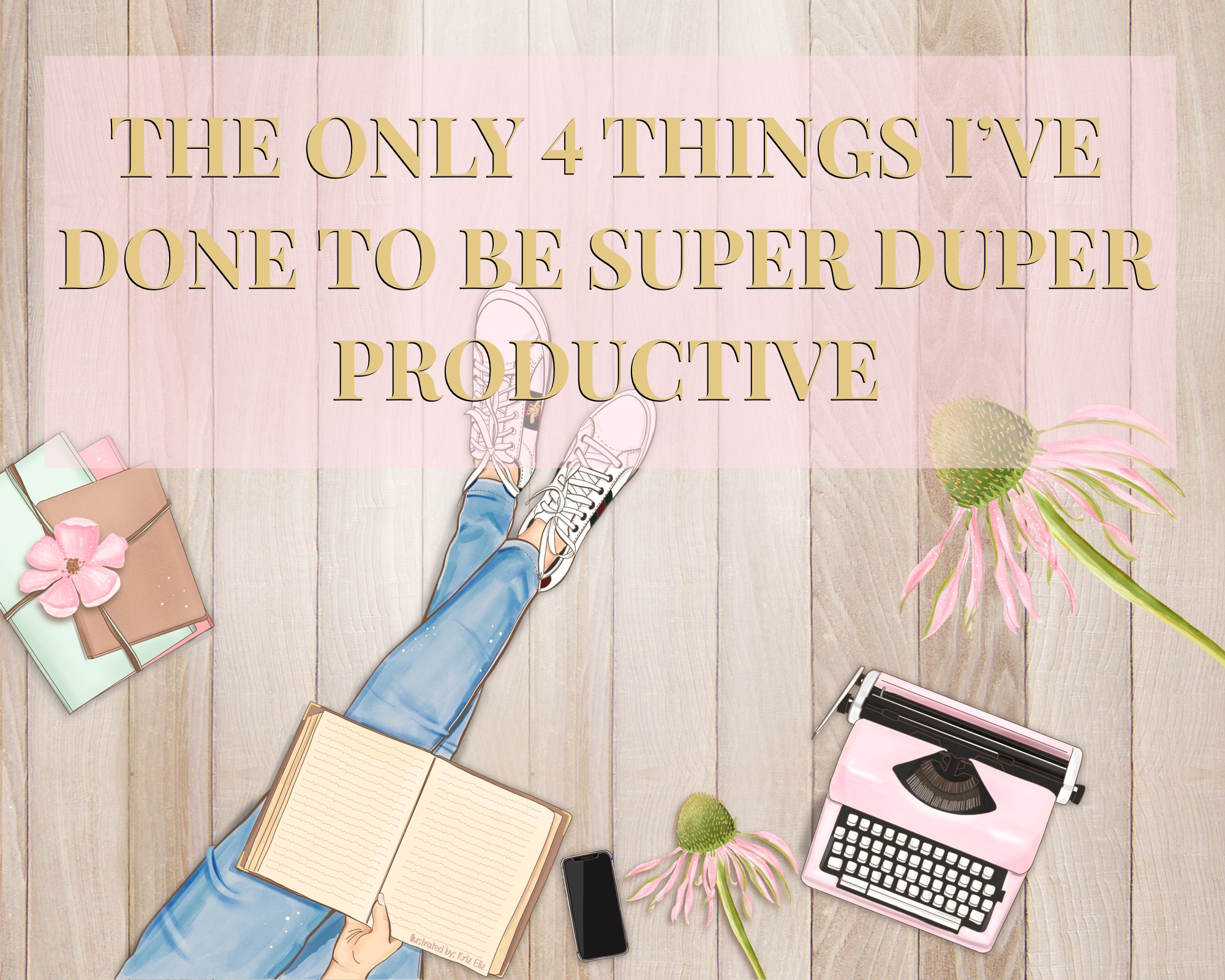 The 4 Things I've Done to be Super Duper Productive