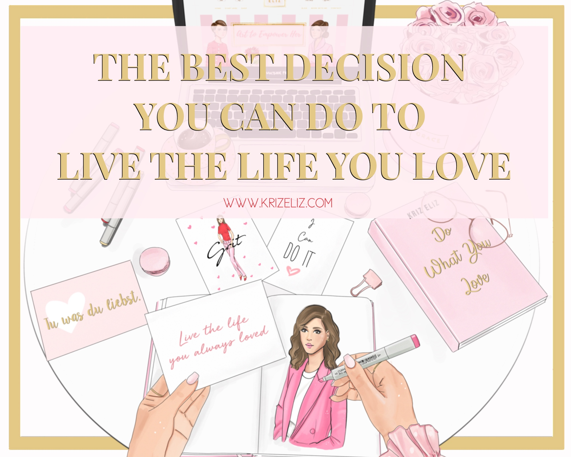 The Best Decision You Can Do  To Live The Life You Love